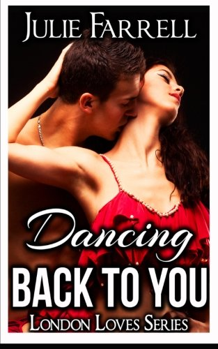 Dancing Back to You London Loves Series: Julie Farrell