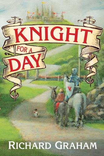 Knight for a Day: Graham, Richard Anthony