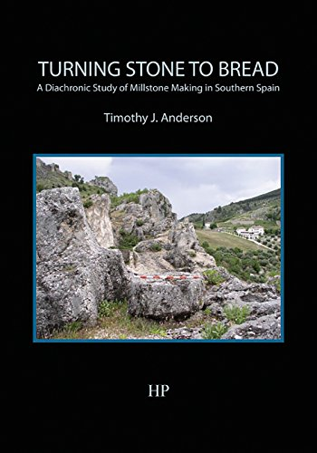 9780992633653: Turning Stone to Bread: A Diachronic Study of Millstone Making in Southern Spain (Southampton Monographs in Archaeology)