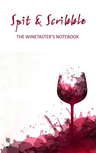 9780992635565: Spit & Scribble: The Winetaster's Notebook