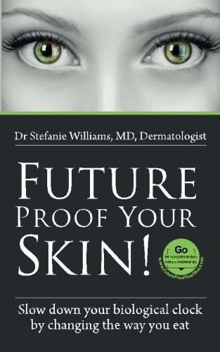 9780992636203: Future Proof Your Skin: Slow down your biological clock by changing the way you eat.
