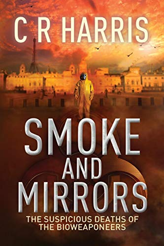 Smoke and Mirrors - The Suspicious Deaths of the Bioweaponeers: C R Harris