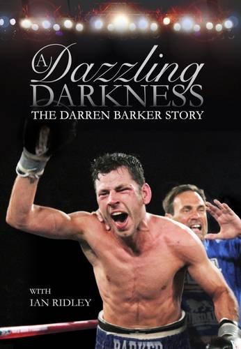 A Dazzling Darkness: The Darren Barker Story: Barker, Darren, Ridley, Ian