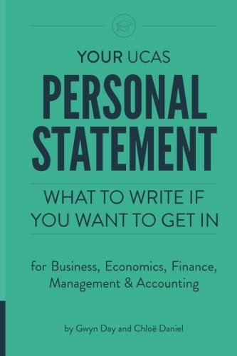 Your UCAS Personal Statement for Business, Economics,: Daniel, Chloe, Day,