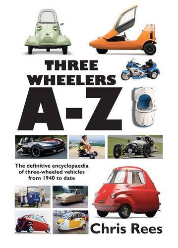 9780992665104: Three-Wheelers A-Z: The Definitive Encyclopaedia of Three-wheeled Vehicles from 1940 to Date
