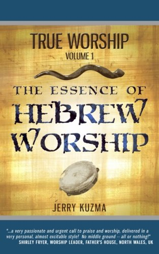 True Worship vol 1 The Essence of Hebrew Worship FREE BONUS AUDIO Discover the Hebrew Roots of True...