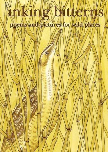 Inking Bitterns: Poems and Pictures for Wild: Dru Marland,Colin Brown,Cathy