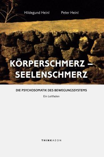 9780992678968: Körperschmerz - Seelenschmerz: Die Psychosomatik des Bewegungssystems. Ein Leitfaden (German Edition)