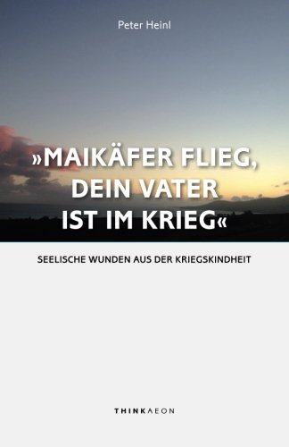9780992678999: Maikaefer Flieg, Dein Vater Ist Im Krieg: Seelische Wunden Aus Der Kriegskindheit
