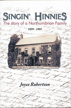 Singin Hinnies: the tale of a Northumbrian family, 1859 to 1965: Robertson, Joyce & The Glanton ...