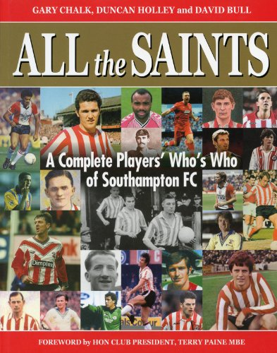 9780992686406: All the Saints: A Complete Who's Who of Southampton F.C.