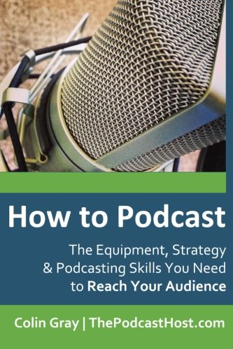 9780992690618: How to Podcast: The Equipment, Strategy & Podcasting Skills You Need to Reach Your Audience: The book to guide you from Novice Podcaster to Confident Broadcaster.