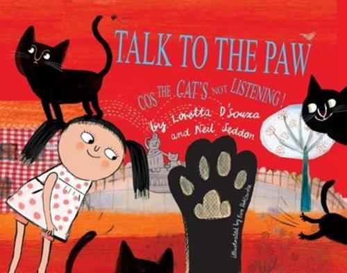 Talk to the Paw Cos the Cat's Not Listening: D'Souza, Loretta, Seddon, Neil