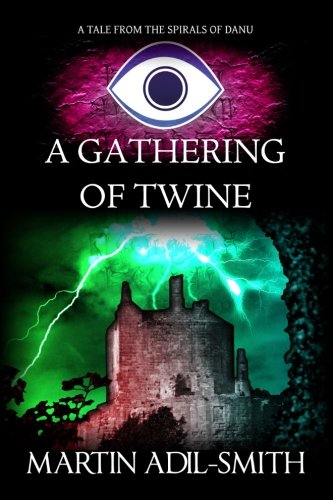 A Gathering of Twine (The Spirals of Danu): Martin Adil-Smith