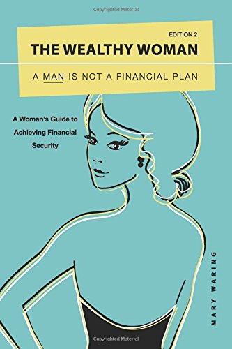 9780992702809: The Wealthy Woman: a Man is Not a Financial Plan: A Woman's Guide to Achieving Financial Security