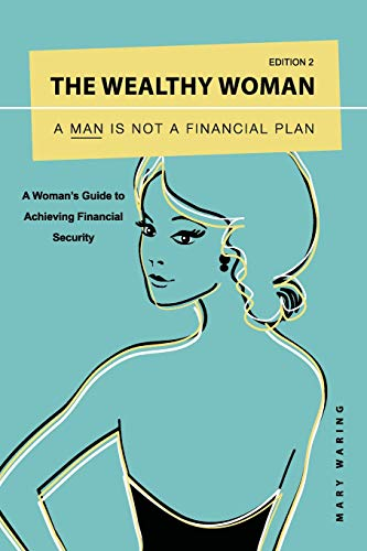9780992702816: The Wealthy Woman: A Man is Not a Financial Plan: A Woman's Guide to Achieving Financial Security