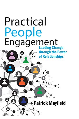 9780992711412: Practical People Engagement: Leading Change Through the Power of Relationships