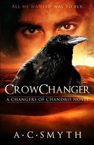 Crowchanger: A Changers of Chandris Novel (Volume 1): Smyth, A. C.