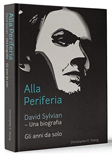 9780992722814: Alla Perifera (on the Periphery): David Sylvian, Una Biografia - Gli Anni Da Solo