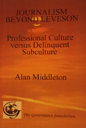 9780992735319: Journalism Beyond Leveson: Professional Culture versus Delinquent Subculture