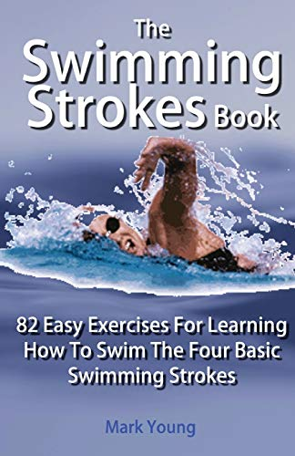9780992742829: The Swimming Strokes Book: 82 Easy Exercises For Learning How To Swim The Four Basic Swimming Strokes