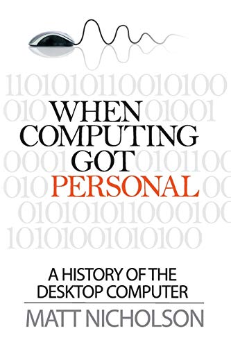 9780992777418: When Computing Got Personal: A history of the desktop computer