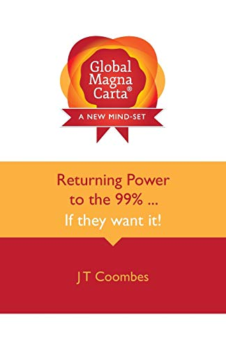 Global Magna Carta Returning Power to the 99 . . . If They Want It: John Trevor Coombes