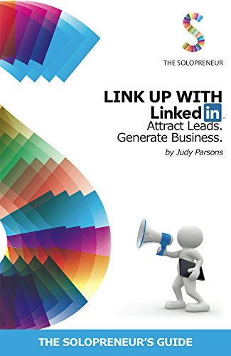 Link Up with LinkedIn: Attract Leads. Generate: Parsons, Judy