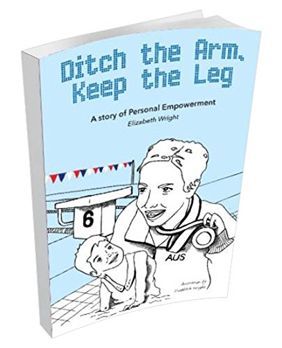 9780992784058: Ditch the Arm, Keep the Leg: A Story of Personal Empowerment