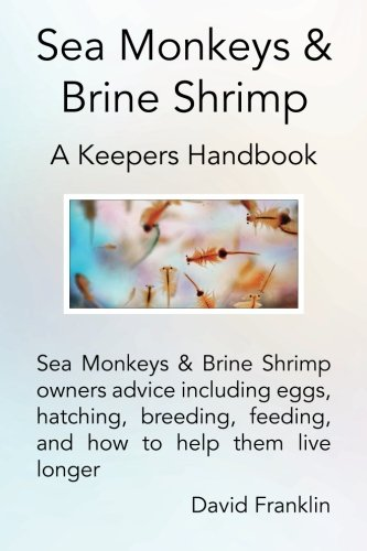 9780992798512: Sea Monkeys & Brine Shrimp: Sea Monkeys & Brine Shrimp owners advice including eggs, hatching, breeding, feeding and how to help them live longer