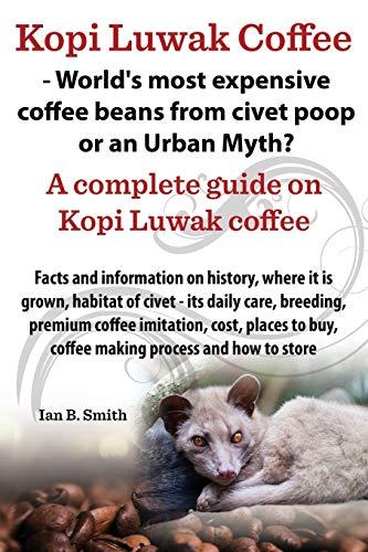 Kopi Luwak Coffee - Worldandapos;s Most Expensive: Smith, Ian Bradford