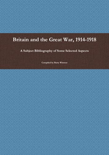 9780992808105: Britain and the Great War, 1914-1918: A Subject Bibliography of Some Selected Aspects