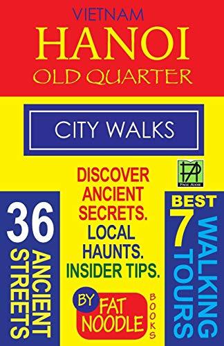 Vietnam Hanoi Old Quarter City Walks: Best 7 Walking Tours. Discover 36 Ancient Streets. Local ...