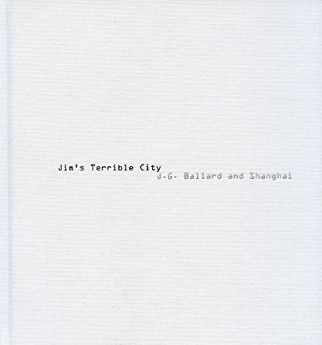 Jim's Terrible City - J G Ballard And Shanghai. Photos By James H Bollen