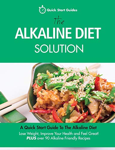 9780992823290: The Alkaline Diet Solution: A Quick Start Guide To The Alkaline Diet. Lose Weight, Improve Your Health and Feel Great! Plus over 90 Alkaline Friendly Recipes