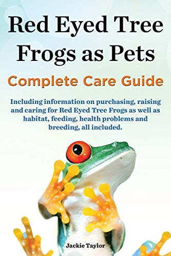 9780992829315: Red Eyed Tree Frogs as Pets, Complete Care Guide Including Information on Purchasing, Raising and Caring for Red Eyed Tree Frogs as Well as Habitat, F