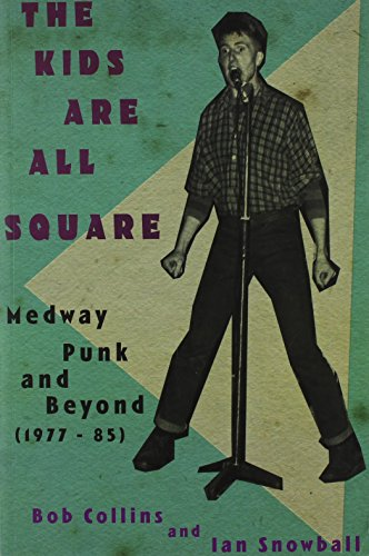 9780992830410: The Kids are All Square Medway Punk and Beyond (1977-85)