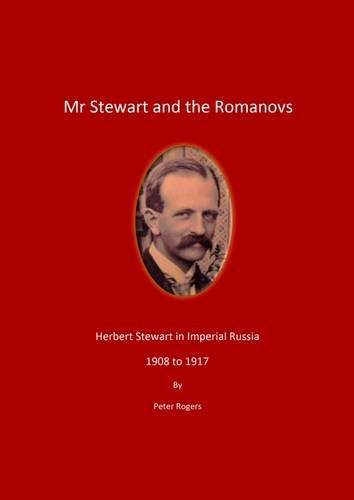 9780992832827: Mr Stewart and the Romanovs - Herbert Stewart in Imperial Russia - 1908 to 1917