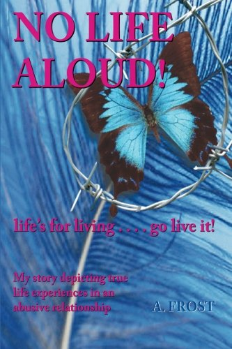 No Life Aloud: life's for living.go live: Frost, Ms A