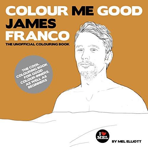Colour Me Good James Franco: Elliott, Mel