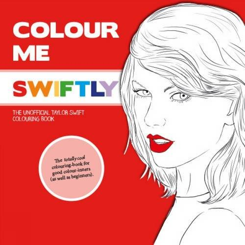 9780992854461: Colour Me Swiftly: The Unofficial Taylor Swift Colouring Book (Colour Me Good)