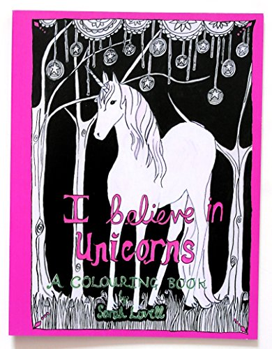 9780992863531: I Believe in Unicorns: A Colouring Book by Sarah Lovell