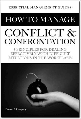 9780992866525: How to Manage Conflict & Confrontation: 8 Principles for Dealing with Difficult Situations in the Workplace