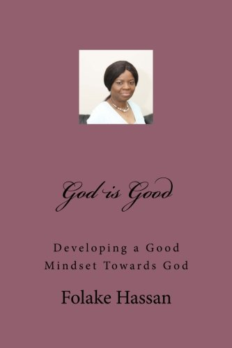 God is Good: Having a Good Mindset Towards God: Folake Hassan