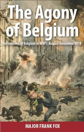 9780992890100: The Agony of Belgium: The Invasion of Belgium in WW1