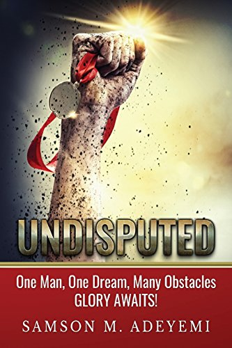 9780992891039: Undisputed: One man, one dream, many obstacles. Glory Awaits!