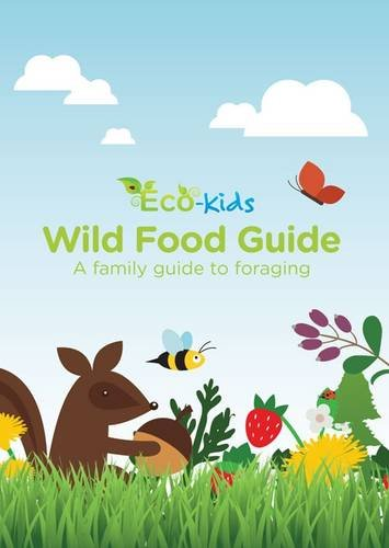 9780992913649: Eco Kids Wild Food Guide: A Family Guide to Foraging