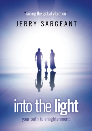Into the Light: Raising the Global Vibration: Jerry Sargeant