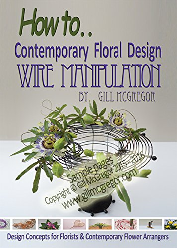 9780992933210: How to. Contemprary Floral Design Wire Manipulation: Design Concepts for Florists and Contemporary Flower Arrangers