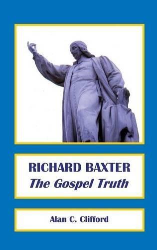 9780992946531: RICHARD BAXTER: The Gospel Truth